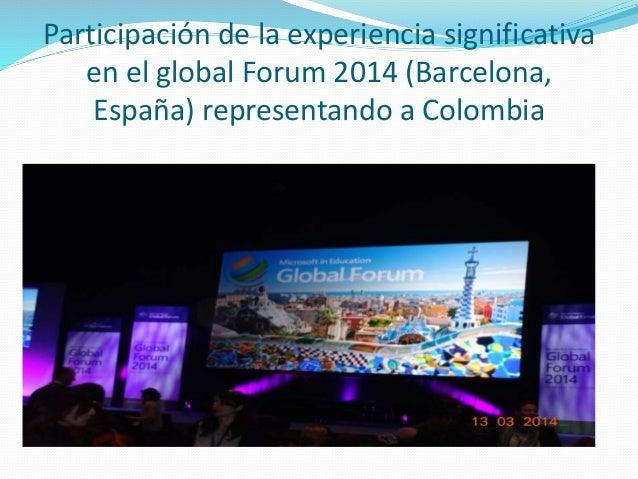 Participación de la experiencia significativa en el global Forum 2014 (Barcelona, España) representando a Colombia