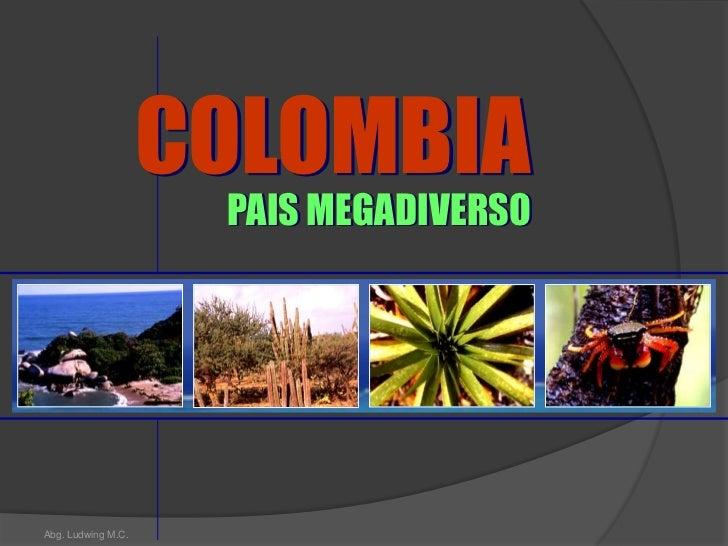 COLOMBIA                     PAIS MEGADIVERSOAbg. Ludwing M.C.