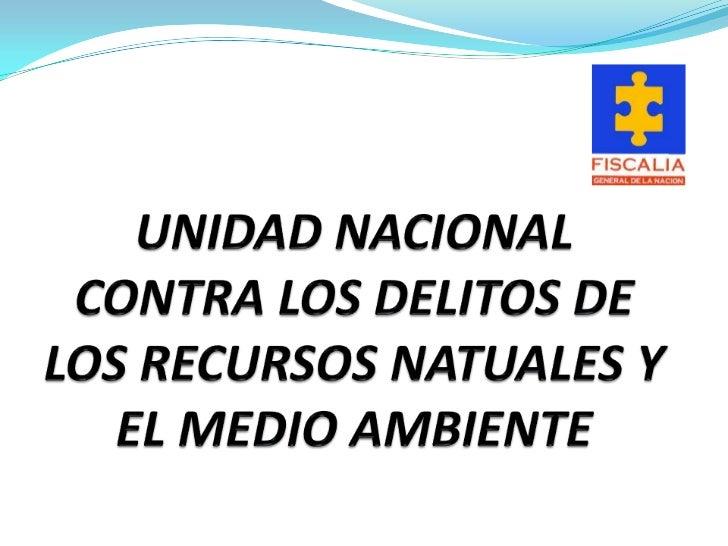 FISCALIA GENERAL DE LA NACIÓNEl objetivo Primordial de la FGN, a través de laUnidad Nacional de Delitos contra los Recurso...