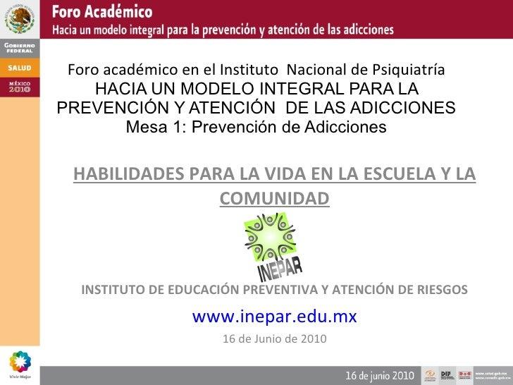 Foro académico en el  Instituto  Nacional de Psiquiatría HACIA UN MODELO INTEGRAL PARA LA PREVENCIÓN Y ATENCIÓN  DE LAS AD...