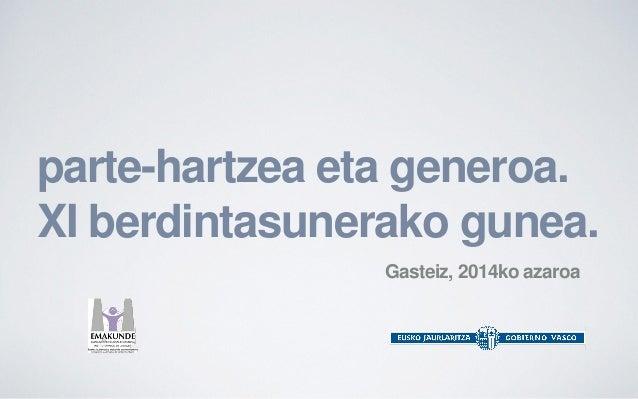 parte-hartzea eta generoa.  XI berdintasunerako gunea.  Gasteiz, 2014ko azaroa