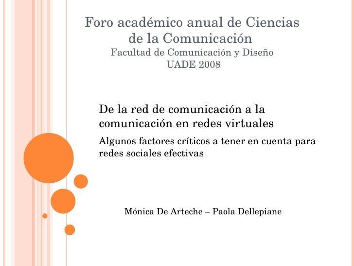 Foro académico anual de Ciencias de la Comunicación  Facultad de Comunicación y Diseño  UADE 2008 <ul><li>De la red de com...