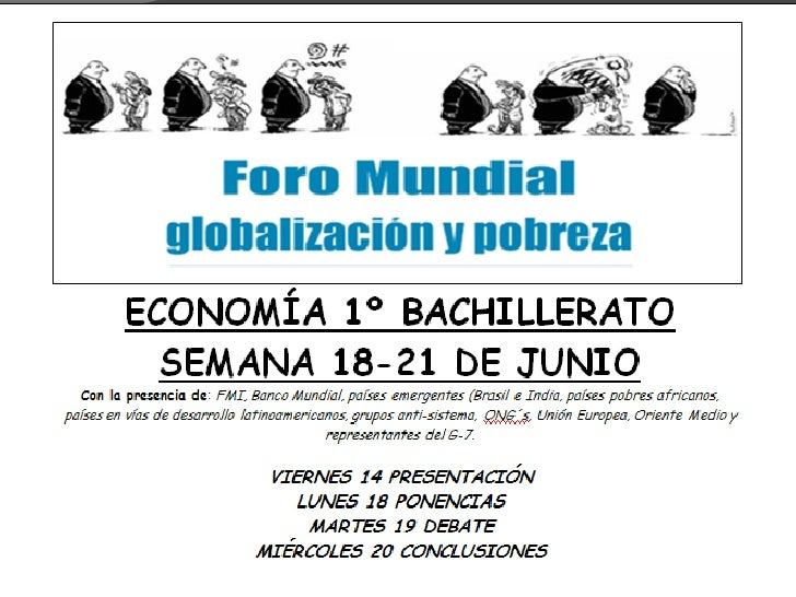 NORMAS DEBATE1. El FORO MUNDIAL 2012 GLOBALIZACIÓN Y POBREZA constará de 4 sesiones:    •   VIERNES 18 - PRESENTACIÓN (5 M...