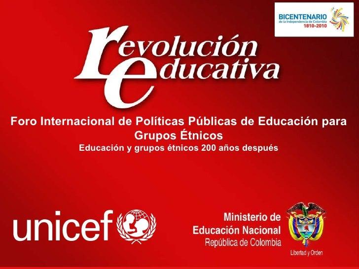 Foro Internacional de Políticas Públicas de Educación para Grupos Étnicos Educación y grupos étnicos 200 años después