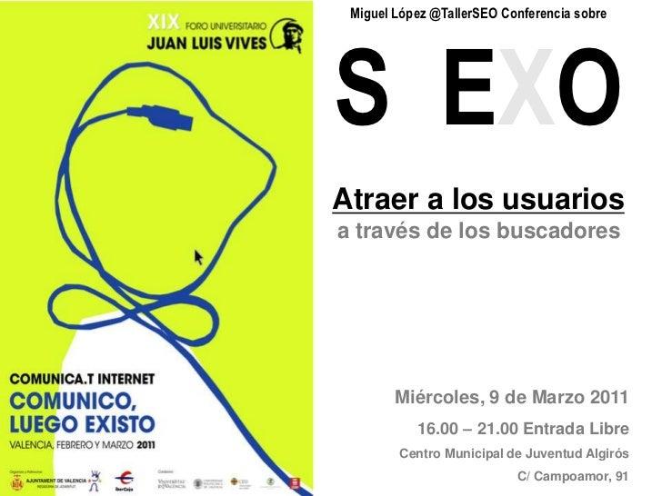 Miguel López @TallerSEO Conferencia sobreS  EXO<br />Atraer a los usuarios a través de los buscadores<br />Miércoles, 9 de...