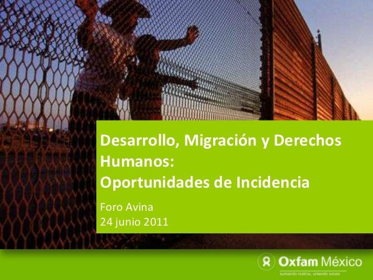 Desarrollo, Migración y Derechos Humanos: <br />Oportunidades de Incidencia<br />Foro Avina<br />24 junio 2011<br />