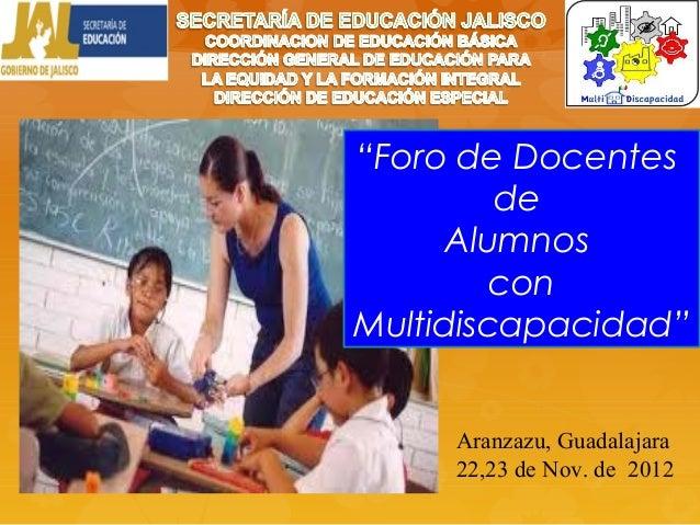 """""""Foro de Docentes         de      Alumnos         conMultidiscapacidad""""     Aranzazu, Guadalajara     22,23 de Nov. de 2012"""