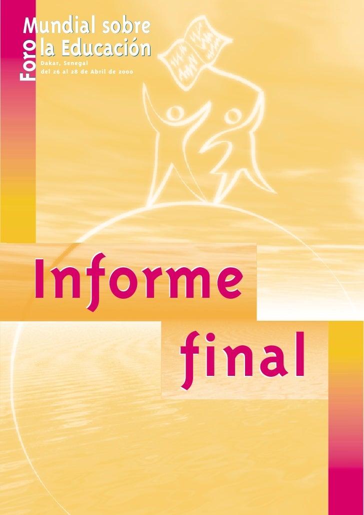 Mundial sobre la EducaciónForo   Dakar, Senegal   del 26 al 28 de Abril de 2000  Informe       final