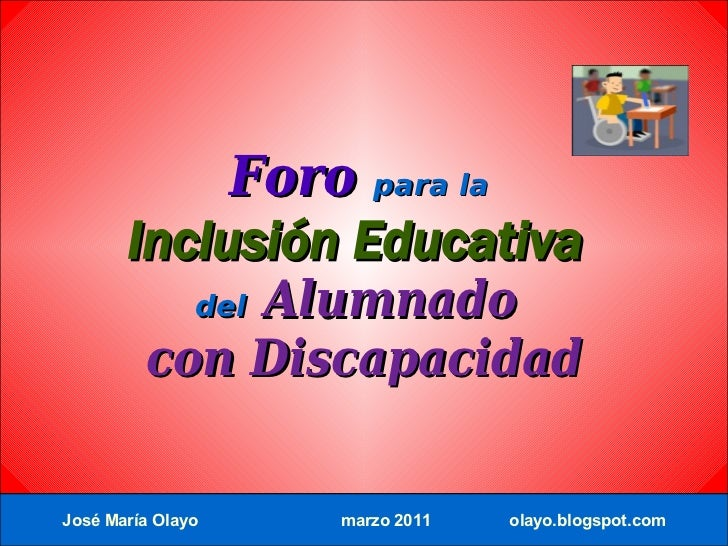 Foro para la       Inclusión Educativa             Alumnado               del         con DiscapacidadJosé María Olayo    ...