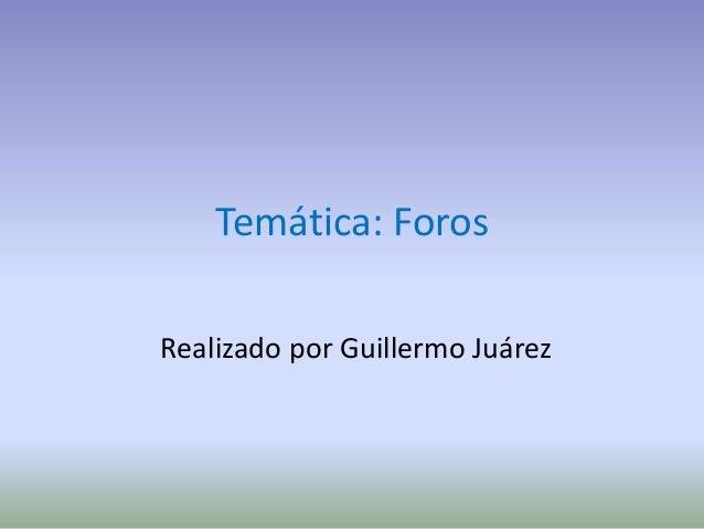 Temática: Foros Realizado por Guillermo Juárez