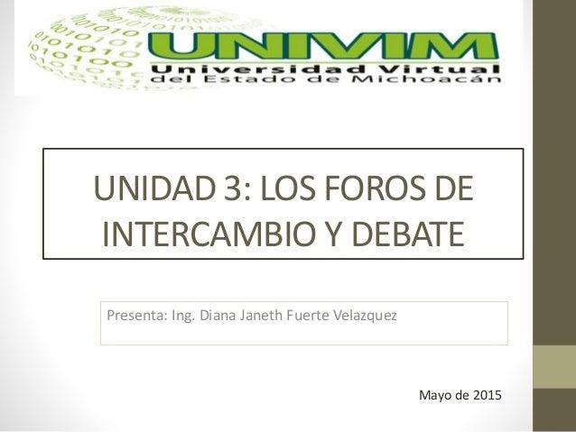 ... DEBATEPresenta: Ing. Diana Janeth Fuerte VelazquezMayo de 2015: http://www.slideshare.net/Dianajan88/foros-diana-janeth-fuerte