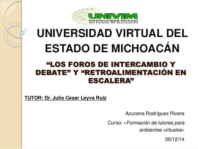 """UNIVERSIDAD VIRTUAL DEL  ESTADO DE MICHOACÁN  """"LOS FOROS DE INTERCAMBIO Y  DEBATE"""" Y """"RETROALIMENTACIÓN EN  ESCALERA""""  TUT..."""