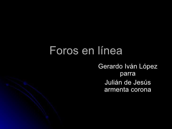 Foros en línea         Gerardo Iván López               parra          Julián de Jesús          armenta corona