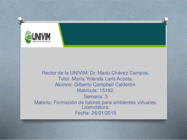 Rector de la UNIVIM: Dr. Mario Chávez Campos. Tutor. María Yolanda Laris Acosta. Alumno: Gilberto Campbell Calderón. Matri...