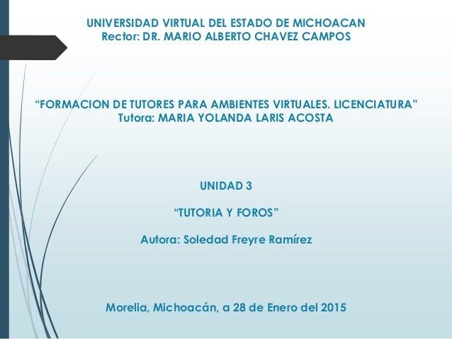 """UNIVERSIDAD VIRTUAL DEL ESTADO DE MICHOACAN Rector: DR. MARIO ALBERTO CHAVEZ CAMPOS """"FORMACION DE TUTORES PARA AMBIENTES V..."""
