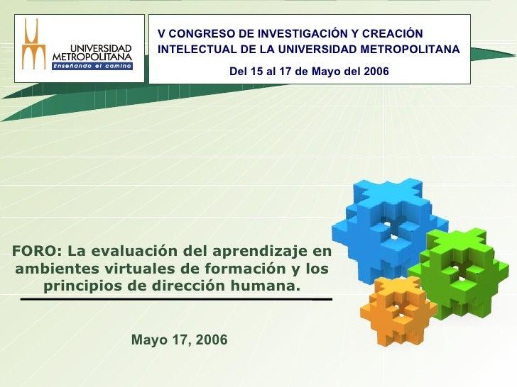 FORO: La evaluación del aprendizaje en ambientes virtuales de formación y los principios de dirección humana. Mayo 17, 200...