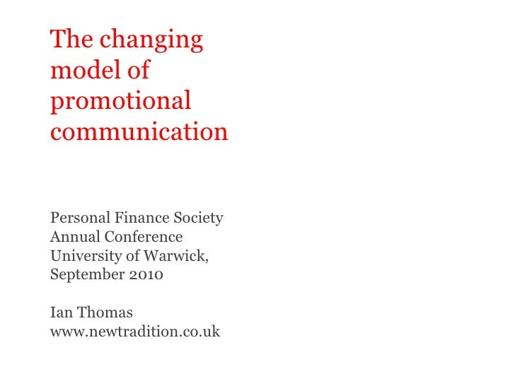 The changing<br />model of promotional communication<br />Personal Finance Society Annual Conference<br />University of Wa...