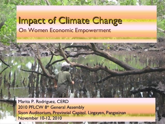 Impact of Climate ChangeImpact of Climate Change On Women Economic Empowerment Marita P. Rodriguez, CERD 2010 PFLCW 8th Ge...