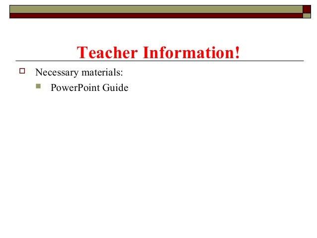 Teacher Information!   Necessary materials:  PowerPoint Guide