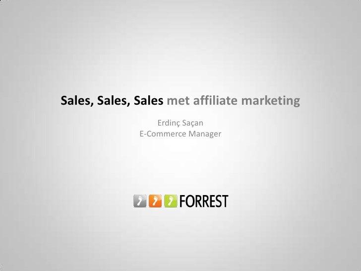 Sales, Sales, Sales met affiliate marketing<br />ErdinçSaçan<br />E-Commerce Manager<br />