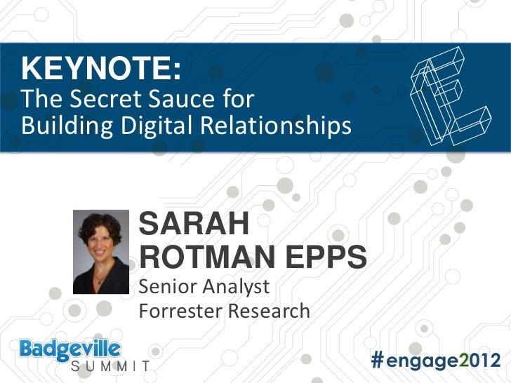 KEYNOTE:The Secret Sauce forBuilding Digital Relationships          SARAH          ROTMAN EPPS          Senior Analyst    ...