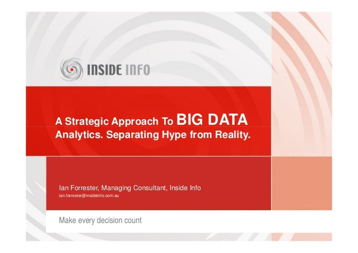 A Strategic Approach To BIG DATAAnalytics. Separating Hype from Reality.Ian Forrester, Managing Consultant, Inside Infoian...