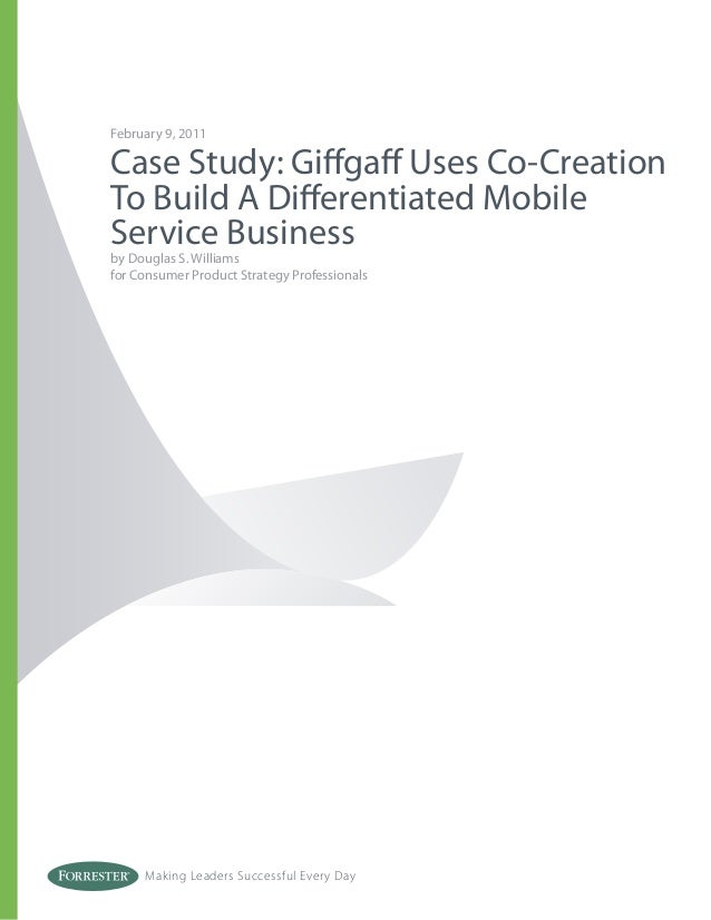 Making Leaders Successful Every Day February 9, 2011 Case Study: Giffgaff Uses Co-Creation To Build A Differentiated Mobil...