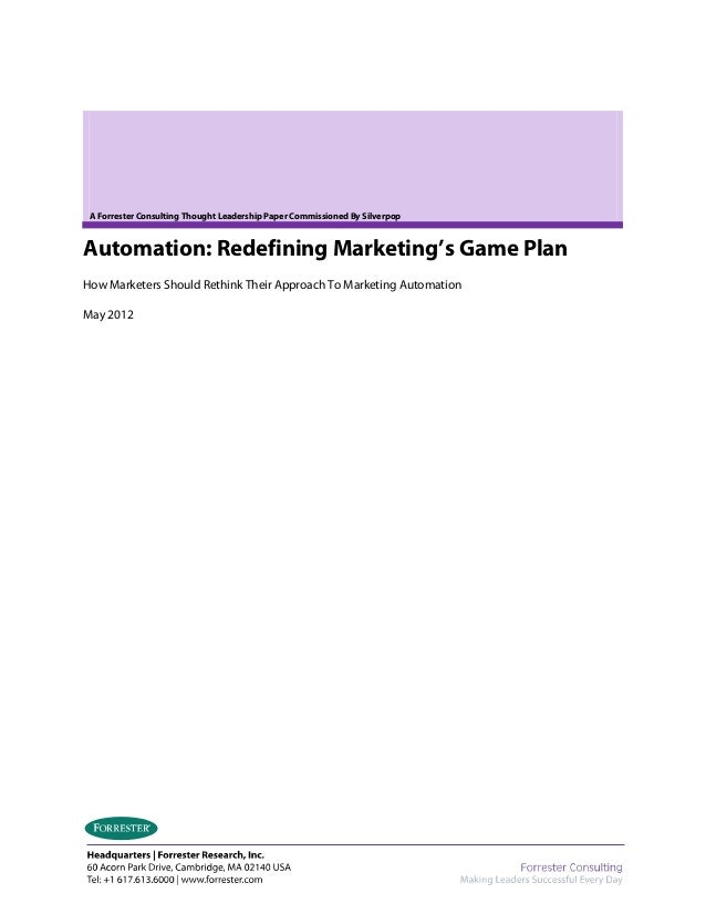 A Forrester Consulting Thought Leadership Paper Commissioned By SilverpopAutomation: Redefining Marketing's Game PlanHow M...