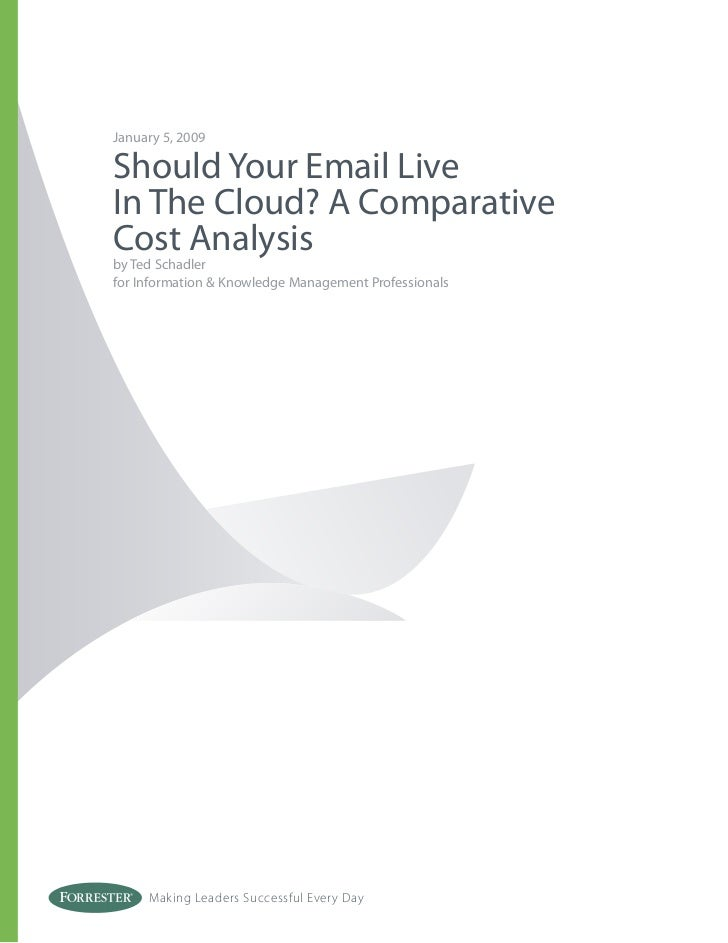 January 5, 2009  Should Your Email Live In The Cloud? A Comparative Cost Analysis by Ted Schadler for Information & Knowle...