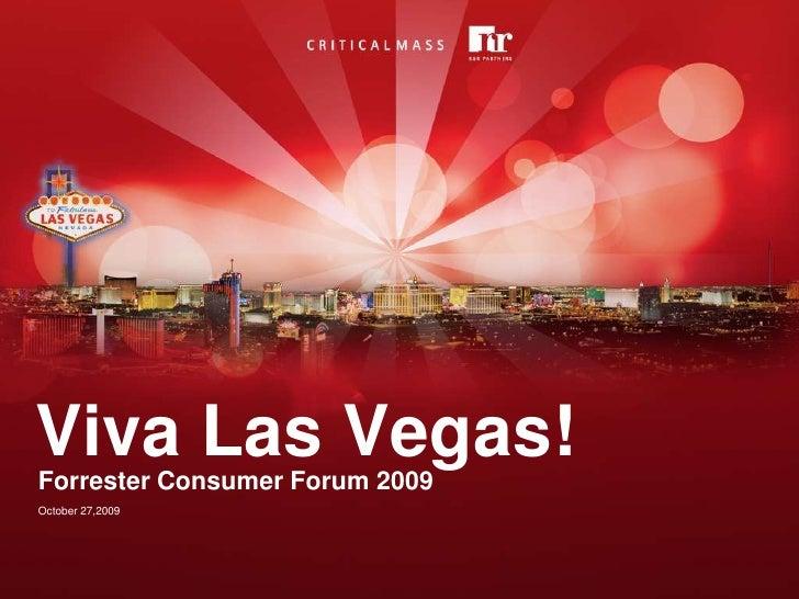 Viva Las Vegas!<br />Forrester Consumer Forum 2009<br />October 27,2009<br />