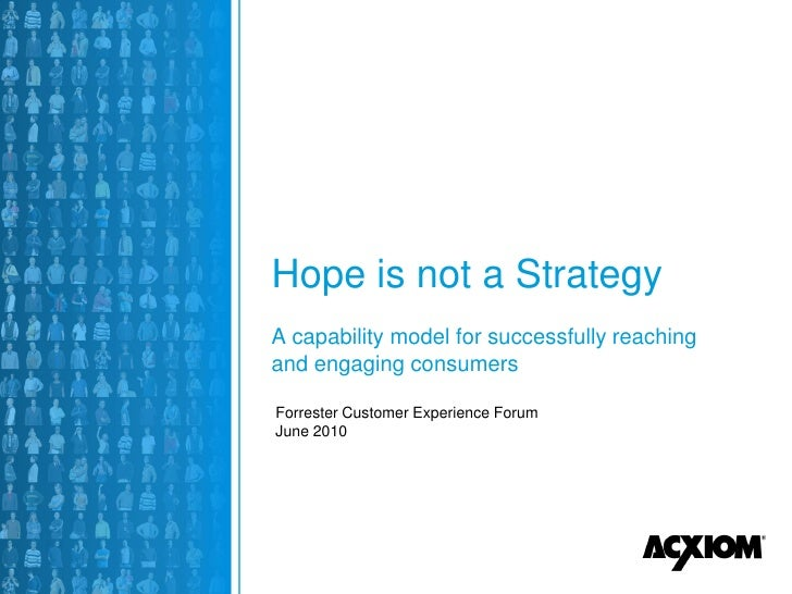 Hope is not a Strategy A capability model for successfully reaching and engaging consumers  Forrester Customer Experience ...