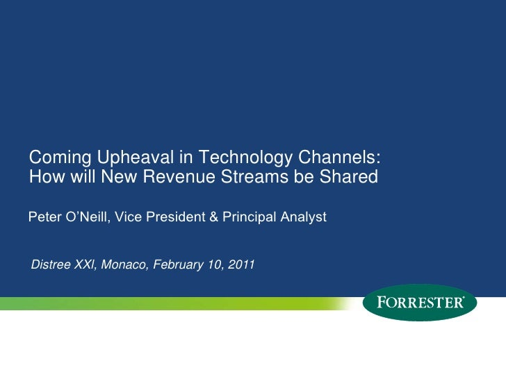 Coming Upheaval in Technology Channels: How will New Revenue Streams be Shared<br />Peter O'Neill, Vice President & Princi...