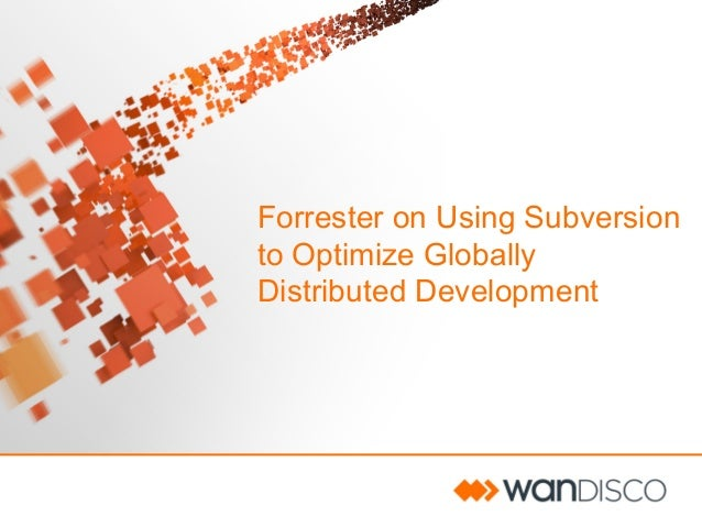 Forrester on Using Subversion to Optimize Globally Distributed Development