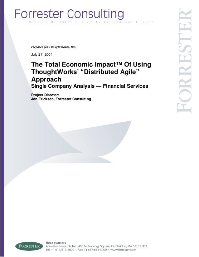 """Prepared for ThoughtWorks, Inc. July 27, 2004 The Total Economic Impact™ Of Using ThoughtWorks' """"Distributed Agile"""" Approa..."""