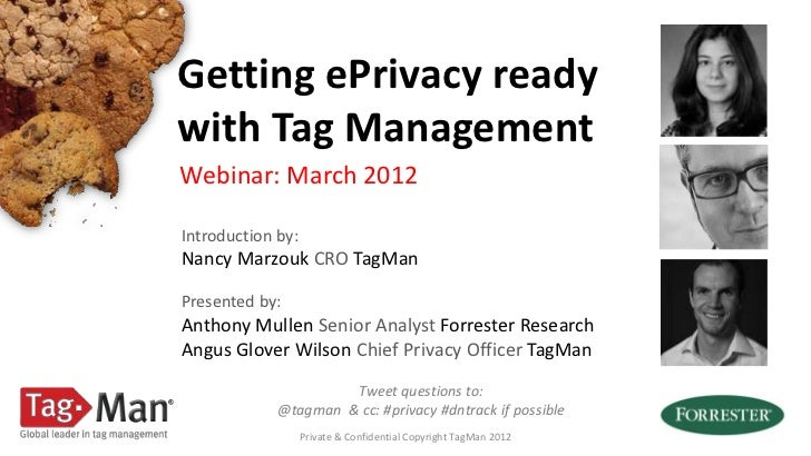 Getting ePrivacy readywith Tag ManagementWebinar: March 2012Introduction by:Nancy Marzouk CRO TagManPresented by:Anthony M...