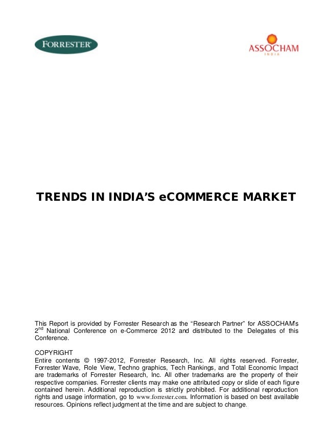 "TRENDS IN INDIA'S eCOMMERCE MARKET  This Report is provided by Forrester Research as the ""Research Partner"" for ASSOCHAM's..."