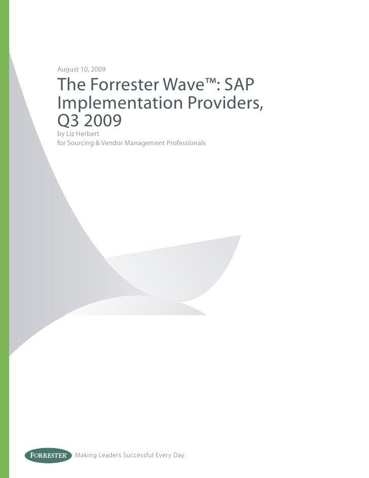 August 10, 2009  The Forrester Wave™: SAP Implementation Providers, Q3 2009 by Liz Herbert for Sourcing & Vendor Managemen...
