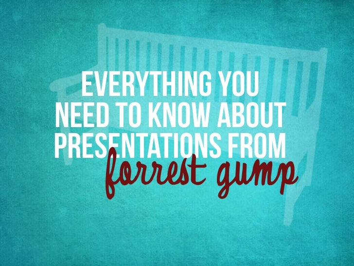 Everything YouNeed to Know AboutPresentations from    forrest gump