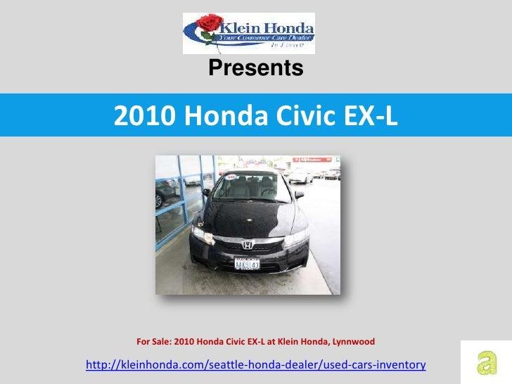 Presents     2010 Honda Civic EX-L         For Sale: 2010 Honda Civic EX-L at Klein Honda, Lynnwoodhttp://kleinhonda.com/s...