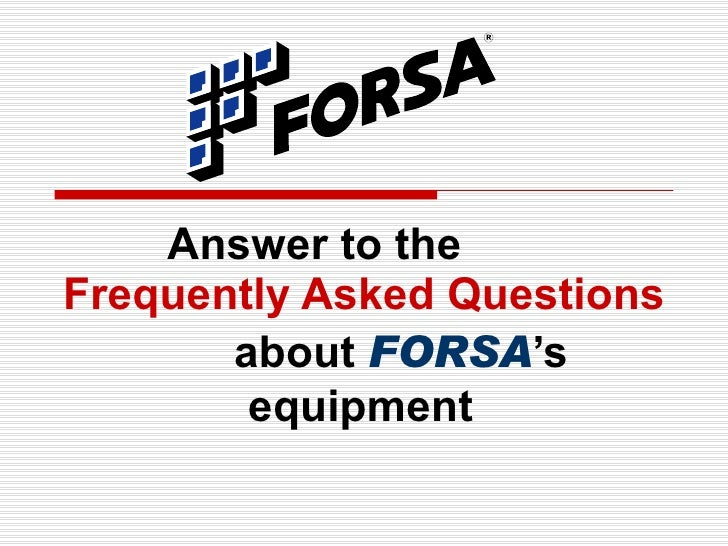 Answer to the  Frequently Asked Questions  about  FORSA 's   equipment