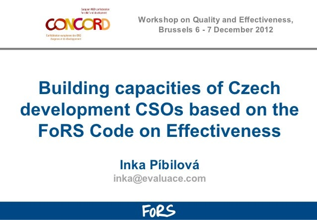 Workshop on Quality and Effectiveness,                  Brussels 6 - 7 December 2012  Building capacities of Czechdevelopm...