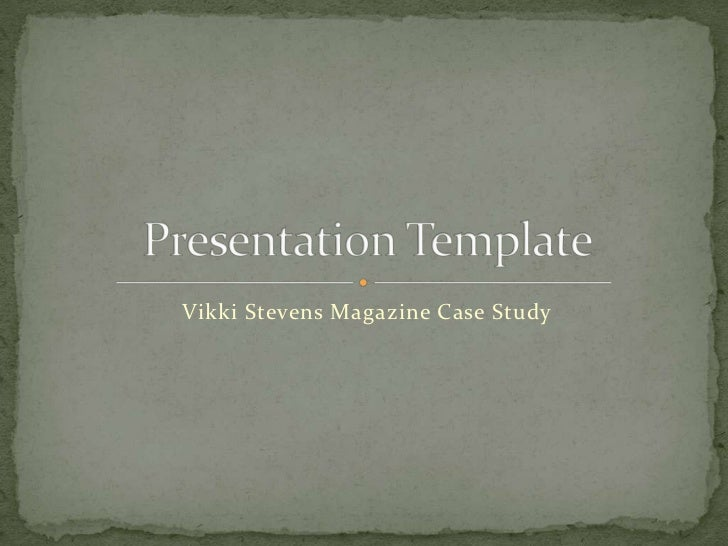 Vikki Stevens Magazine Case Study<br />Presentation Template<br />