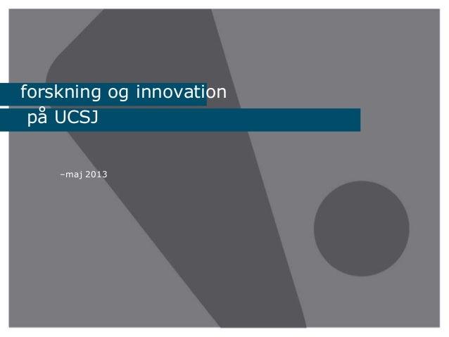 –maj 2013forskning og innovationpå UCSJ