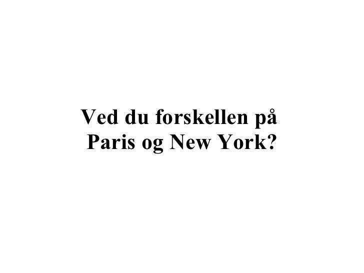 Ved du forskellen på  Paris og New York?
