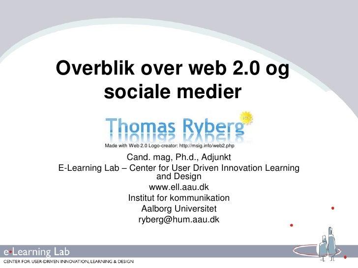 Overblik over web 2.0 og sociale medier<br />Cand. mag, Ph.d., Adjunkt<br />E-Learning Lab – Center for User Driven Innova...