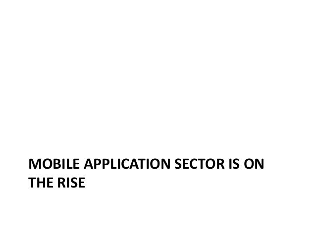 MOBILE APPLICATION SECTOR IS ONTHE RISE