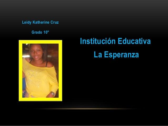 Institución Educativa La Esperanza Leidy Katherine Cruz Grado 10°