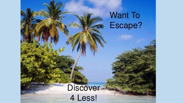 Want To Escape? Discover 4 Less!