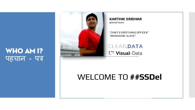 "Who am I? पहचान - पत्र KARTHIK SRIDHAR @AntarYaami ""CHIEF EVERYTHING OFFICER"" ""MANAGING SLAVE"" WELCOME TO ##SSDel"