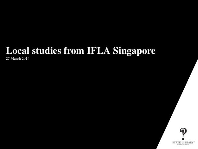 Local studies from IFLA Singapore 27 March 2014 P&D-3152-10/2009